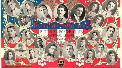 This supplement was published by The Pittsburg Press in 1909 to mark the Pirates winning the National League pennant. This rare copy is owned by Lyman Hardeman, of Austin, Texas, editor of the magazine Old Cardboard and Web site oldcardboard.com. It shows 21 players, plus Barney Dreyfuss, the club president, and William Lock, the secretary.